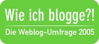 Wie ich blogge?! Die Weblog-Umfrage 2005